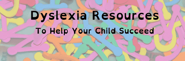 Dyslexia Resources To Help Your Child Succeed
