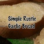 Simple Rustic Garlic Bread