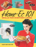 Book: Home-Ec 101: Skills for Everyday Living - Cook it, Clean it, Fix it, Wash it by Heather Solos